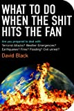 What to Do When the Shit Hits the Fan: THE ULTIMATE PREPPER'S GUIDE TO PREPARING FOR, AND COPING WITH, ANY EMERGENCY