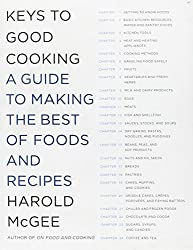 Keys to Good Cooking: A Guide to Making the Best of Foods and Recipes by Harold McGee (2010-10-28)