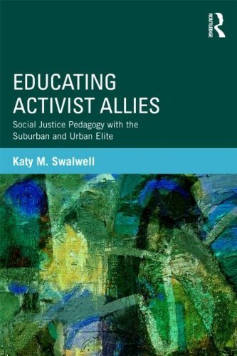 Educating Activist Allies: Social Justice Pedagogy with the Suburban and Urban Elite (Critical Social Thought) by Swalwell, Katy M. (March 24, 2013) Paperback 1