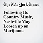 Following Its Country Music, Nashville May Loosen up on Marijuana | Richard Fausset