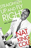 Straighten Up and Fly Right: The Life and Music of Nat King Cole (Cultural Biographies)