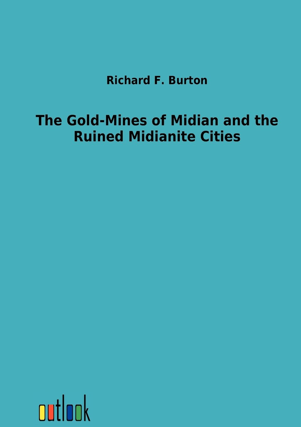 Download The Gold-Mines of Midian and the Ruined Midianite Cities ebook