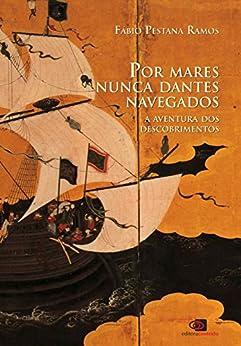 Por mares nunca dantes navegados - a aventura dos descobrimentos por [Ramos, Fábio Pestana]