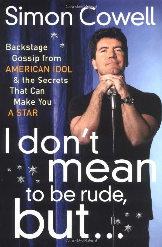 I Don't Mean to Be Rude, But...: Backstage Gossip from American Idol & the Secrets that Can Make You a Star pdf epub