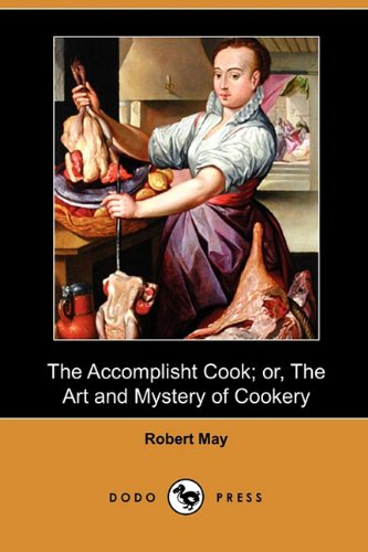 Download The Accomplisht Cook; Or, the Art and Mystery of Cookery (Dodo Press) pdf epub