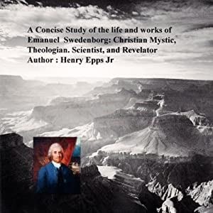 A Concise Study of the Life and Works of Emanuel Swedenborg Audiobook