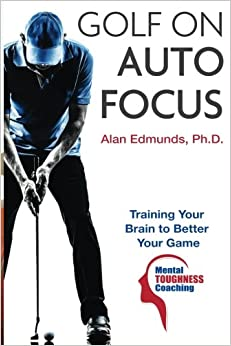 Book Golf on Auto Focus: Training Your Brain to Better Your Game