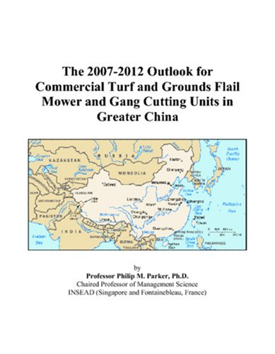 The 2007-2012 Outlook for Commercial Turf and Grounds Flail Mower and Gang Cutting Units in Greater China Philip M. Parker
