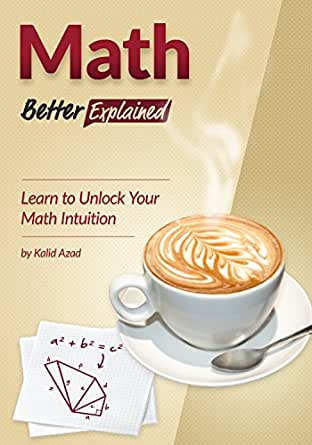 Amazon.com: Math, Better Explained: Learn to Unlock Your Math ...