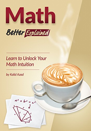 Math, Better Explained: Learn to Unlock Your Math Intuition