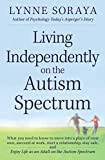 Living Independently on the Autism Spectrum: What You Need to Know to Move into a Place of Your Own, Succeed at Work, Start a Relationship, Stay Safe, ... Life as an Adult on the Autism Spectrum