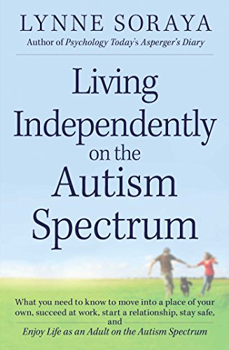 Living Independently on the Autism Spectrum: What You Need to Know to Move into a Place of Your Own, Succeed at Work, Start a Relationship, Stay Safe, ... Life as an Adult on the Autism Spectrum - Popular Autism Related Book