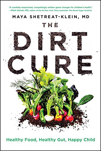 The Dirt Cure: A Whole Food, Whole Planet Guide to Growing Healthy Kids in a Processed World Pdf