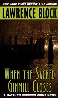 When the Sacred Ginmill Closes (Matthew Scudder Mysteries Book 6) by [Block, Lawrence]