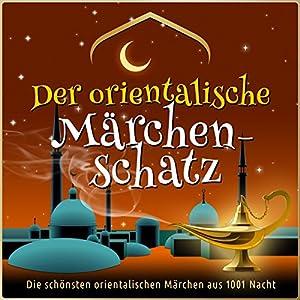 Der orientalische Märchen-Schatz: Die schönsten orientalischen Märchen aus 1001 Nacht Hörbuch