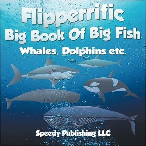 Book Flipperrific Big Book Of Big Fish (Whales, Dolphins etc) by Speedy Publishing LLC (2014-12-04)