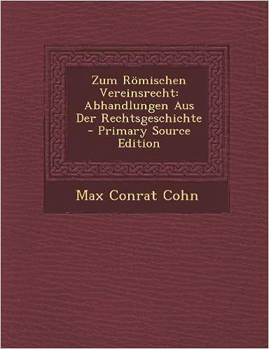 Zum Romischen Vereinsrecht: Abhandlungen Aus Der Rechtsgeschichte - Primary Source Edition
