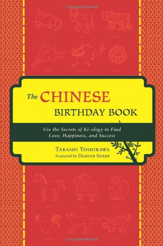 The Chinese Birthday Book: How to Use the Secrets of Ki-ology to Find Love, Happiness and Success