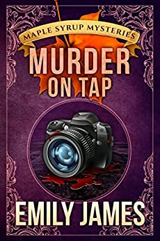 Murder on Tap: Maple Syrup Mysteries by [James, Emily]