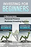 Investing for Beginners: 2 Manuscripts - Personal Finance, Business Investing Success (Two Books in One)