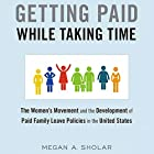 Getting Paid While Taking Time: The Women's Movement and the Development of Paid Family Leave Policies in the United States Hörbuch von Megan Sholar Gesprochen von: Margo Vaughn Nelson