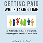 Getting Paid While Taking Time: The Women's Movement and the Development of Paid Family Leave Policies in the United States | Megan Sholar