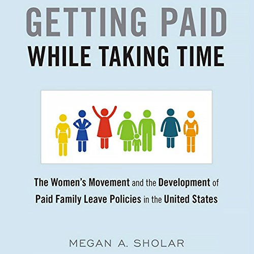 Getting Paid While Taking Time: The Women's Movement and the Development of Paid Family Leave Policies in the United States by University Press Audiobooks