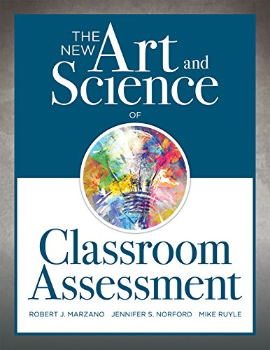 The New Art and Science of Classroom Assessment (Authentic Assessment Methods and Tools for the Classroom) (The New Art and Science of Teaching)