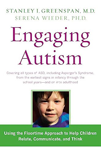 Engaging Autism: Helping Children Relate, Communicate and Think with the DIR Floortime Approach (A Merloyd Lawrence Book)