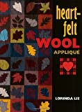 img - for Heart-Felt Wool Applique by Lorinda Lie (2000-08-15) book / textbook / text book