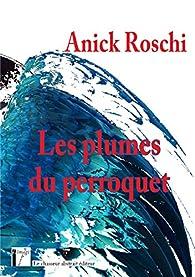 Les plumes du perroquet par Anick Roschi