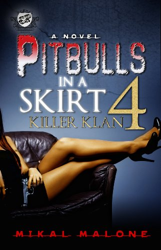 Pitbulls In A Skirt 4: Killer Klan (The Cartel Publications Presents) (Pitbulls in A Skirt series by MIkal Malone)