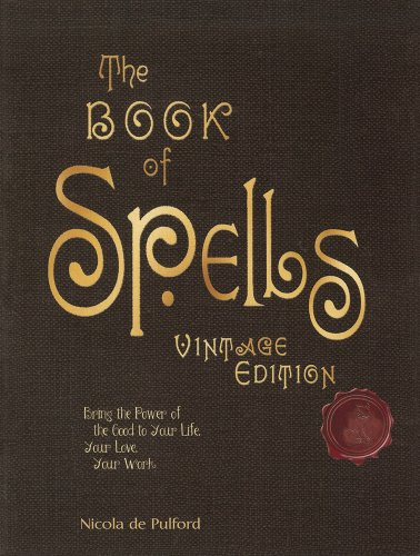 The Book of Spells: Vintage Edition: Ancient and Modern Formulations to Bring the Power of the Good to Your Life, Your Love, Your Work, and Your -