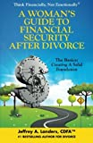 A Woman's Guide To Financial Security After Divorce: The Basics: Creating A Solid Foundation (Think Financially, Not Emotionally®) (Volume 3)