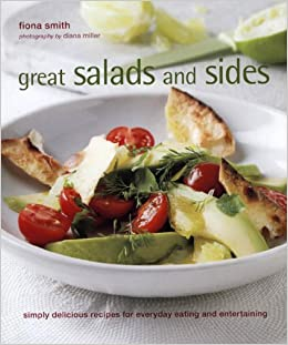 Great Salads, Sides and Salsas: Simply Delicious Recipes for Everyday Eating and Entertaining: Fiona Smith, Diana Miller: 9781845978372: Amazon.com: Books