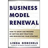 Business Model Renewal: How to Grow and Prosper by Defying Best Practices and Reinventing Your Strategy (Business Books)