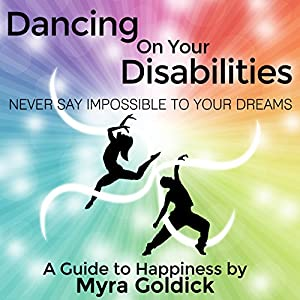 Dancing on Your Disabilities: Never Say Impossible to Your Dreams Audiobook