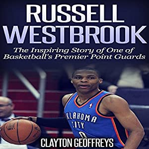 Russell Westbrook: The Inspiring Story of One of Basketball's Premier Point Guards Audiobook