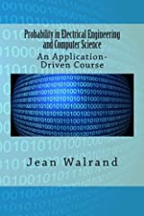 The book is designed for a junior/senior level course. Applications drive the material: PageRank, Multiplexing, Digital Link, Tracking, Speech Recognition, Route Planning and more. Topics include Markov chains, detection, coding, estimation, ...