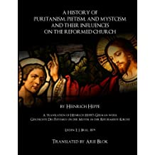 A History of  Puritanism, Pietism, and Mysticism and Their Influences  on the Reformed Church