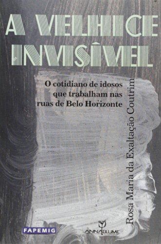 A Velhice Invisível. O Cotidiano de Idosos que Trabalham nas Ruas de Belo Horizonte