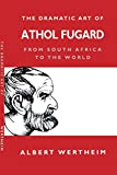 The Dramatic Art of Athol Fugard: From South Africa to the World