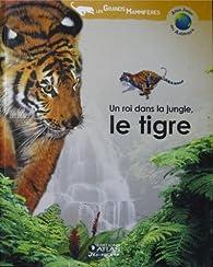 Un roi dans la jungle, le tigre (Atlas junior des animaux) par Hélène Montardre
