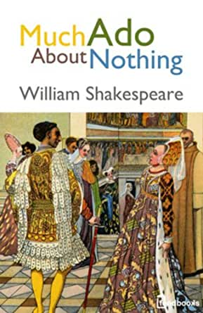 the relevance today of william shakespeares much ado about nothing Making shakespeare more relevant today: in much ado about nothing, benedick equates marriage with being whipped, tamed, and cuckolded meanwhile william shakespeare could have written his plays under the influence of drugs.