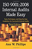 ISO 9001:2008 Internal Audits Made Easy : Tools, Techniques and Step-By-Step Guidelines for Successful Internal Audits, Phillips, Ann W., 087389751X