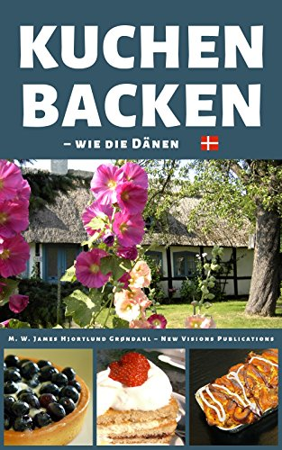 Kuchen backen: wie die Dänen (German Edition) by M. W. James Hjortlund-Grøndahl