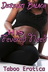 His Fevered Need: Taboo Erotica