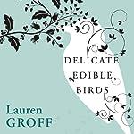 Delicate Edible Birds and Other Stories | Lauren Groff