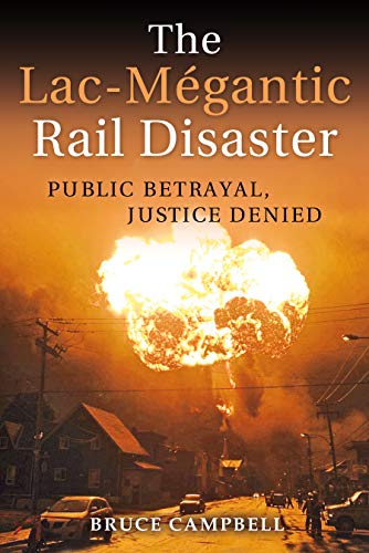 The Lac-Mégantic Rail Disaster: Public Betrayal, Justice Denied