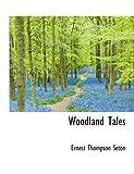 Woodland Tales, Ernest Thompson Seton, 0559093438